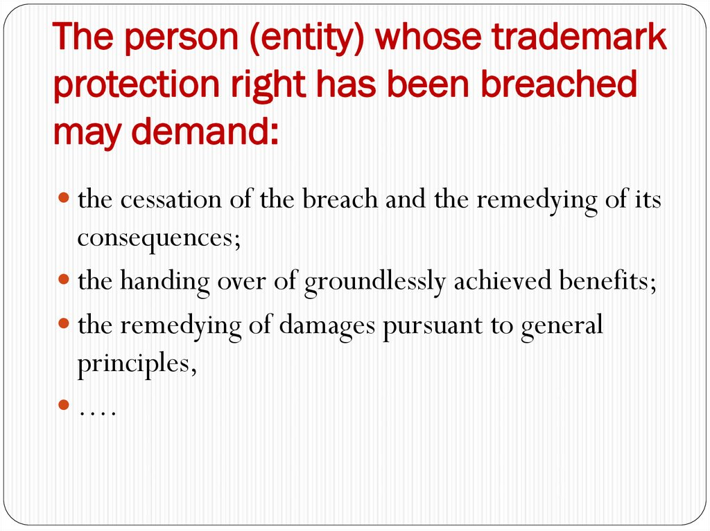 The person (entity) whose trademark protection right has been breached may demand: