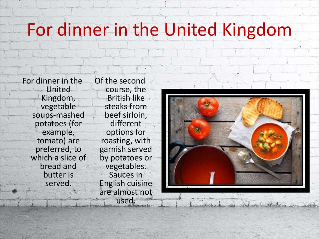 For dinner in the United Kingdom