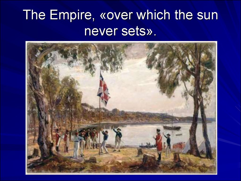 The Empire, «over which the sun never sets».