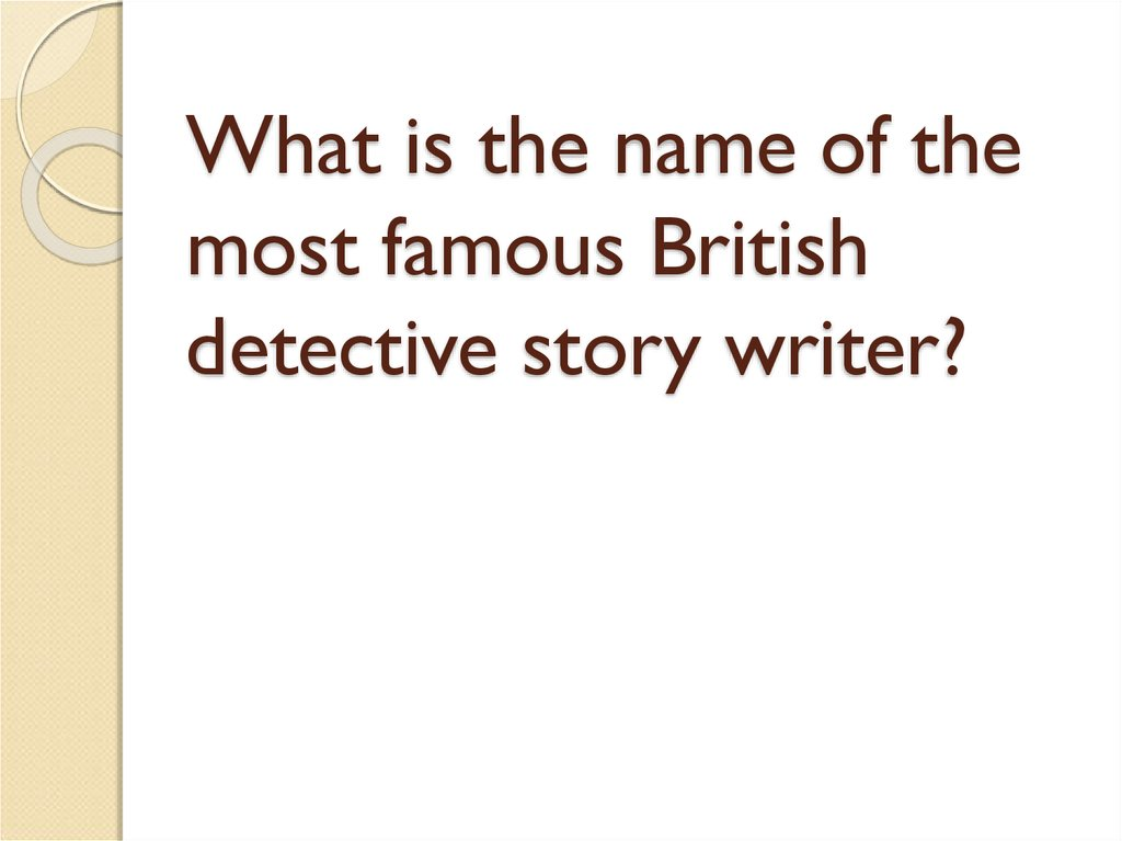 What is the name of the most famous British detective story writer?