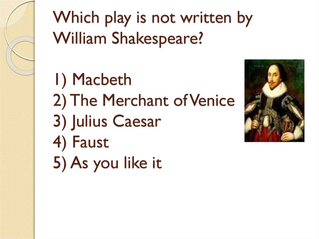 Which play is not written by William Shakespeare? 1) Macbeth 2) The Merchant of Venice 3) Julius Caesar 4) Faust 5) As you like it