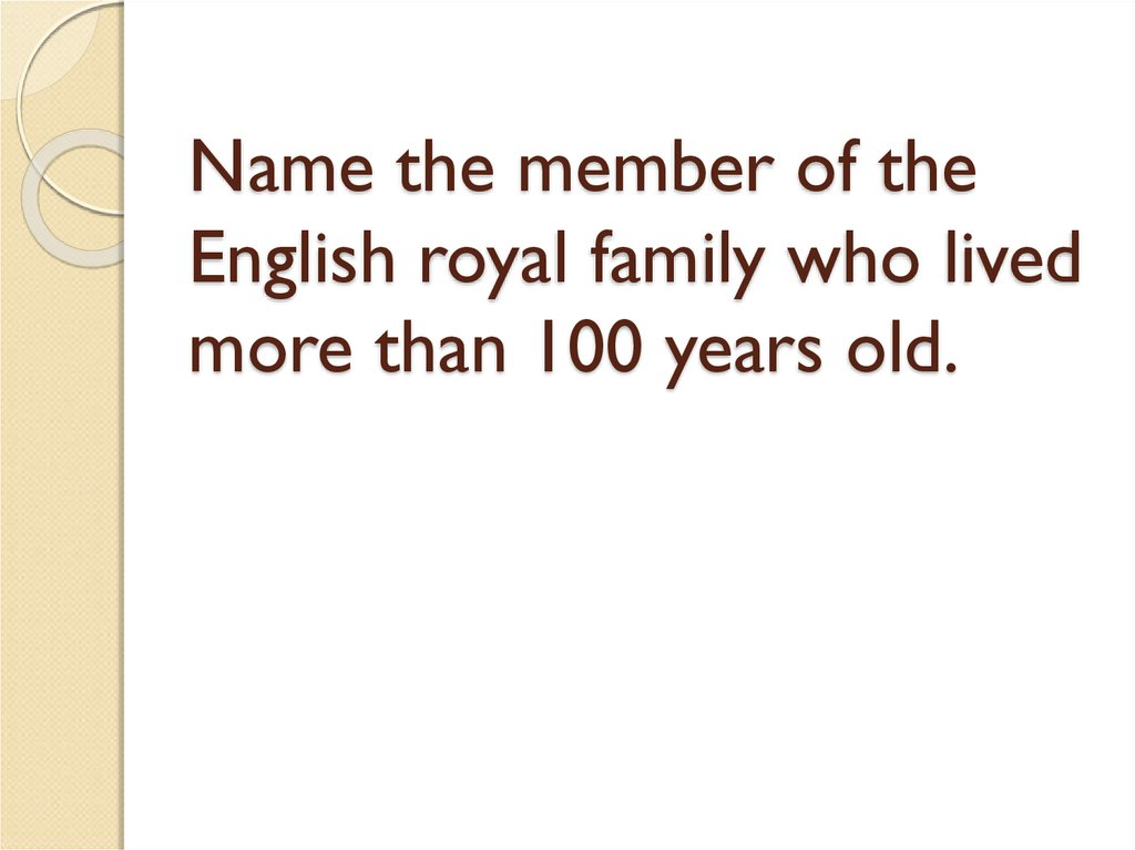 Name the member of the English royal family who lived more than 100 years old.