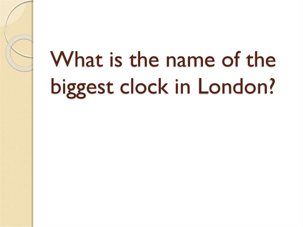 What is the name of the biggest clock in London?