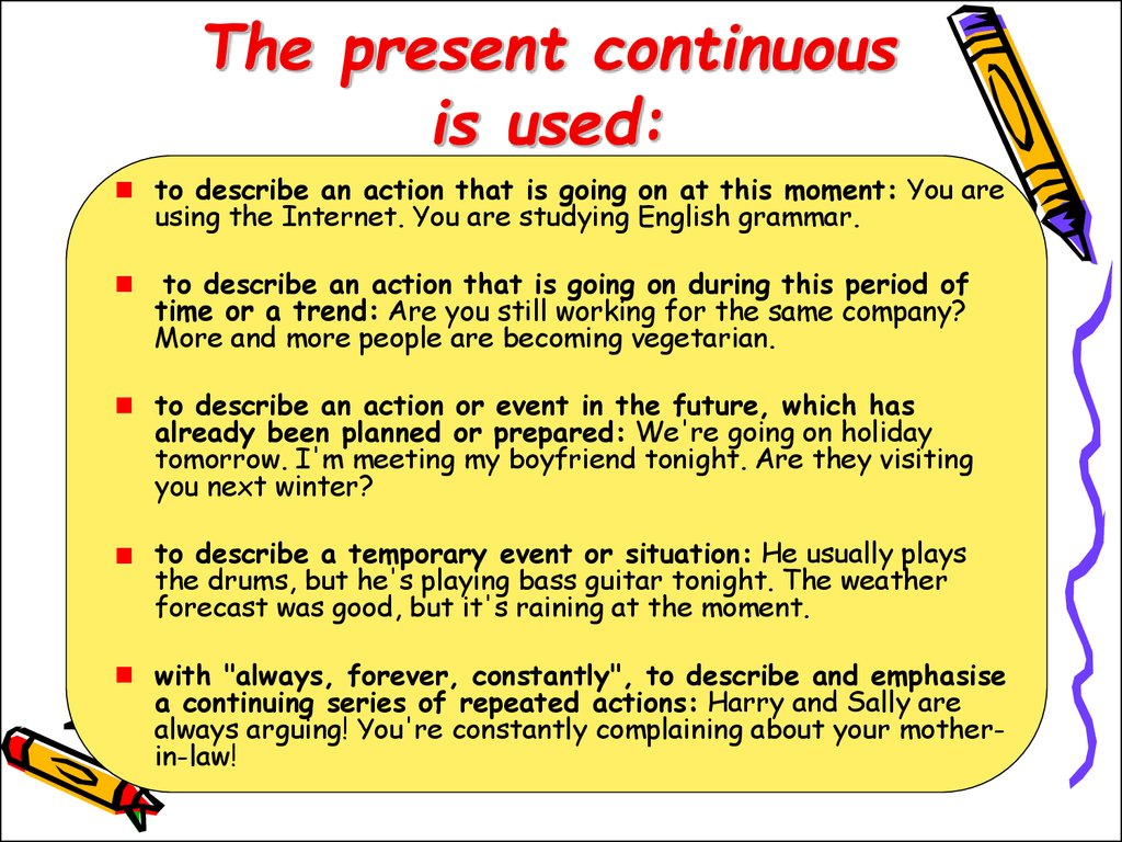 The present continuous is used: