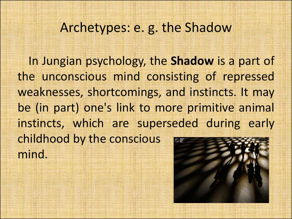 Archetypes: e. g. the Shadow