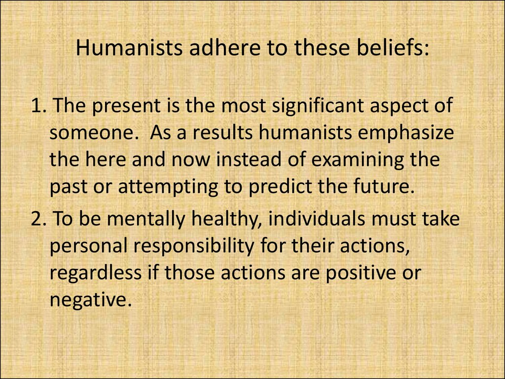 Humanists adhere to these beliefs:
