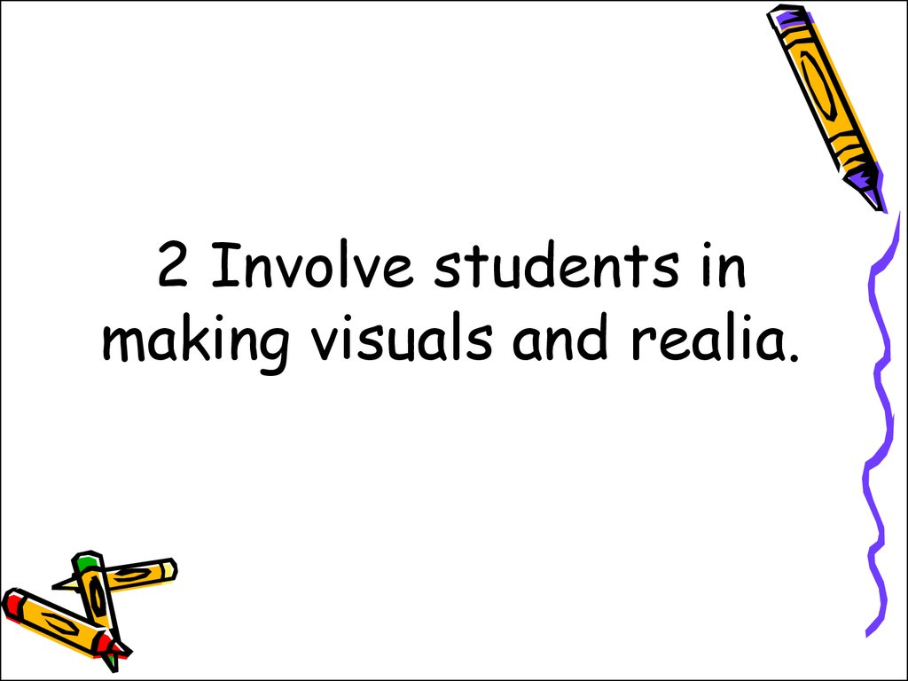 2 Involve students in making visuals and realia.