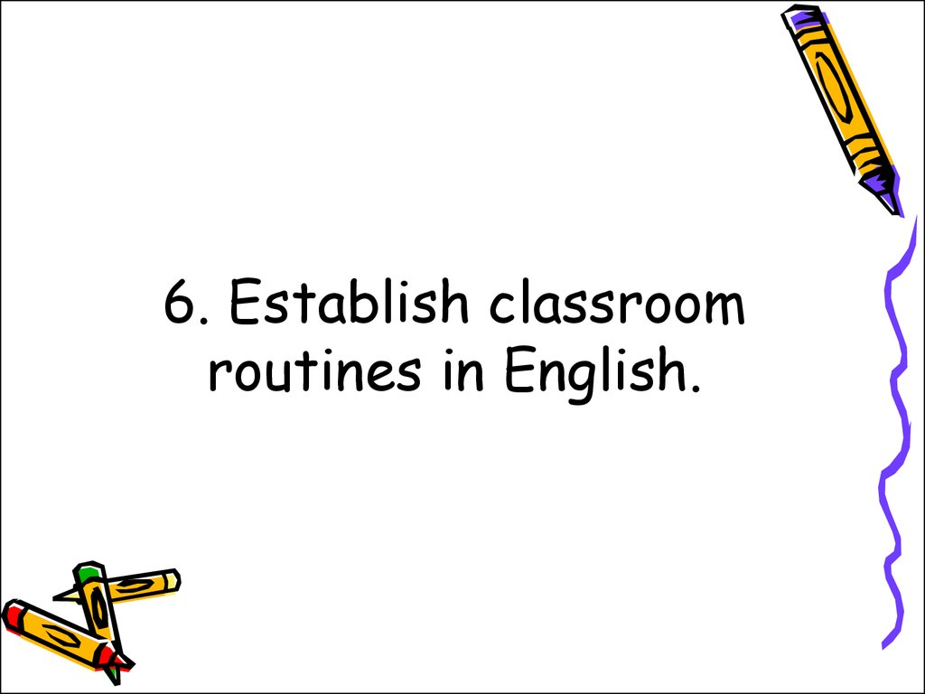 6. Establish classroom routines in English.