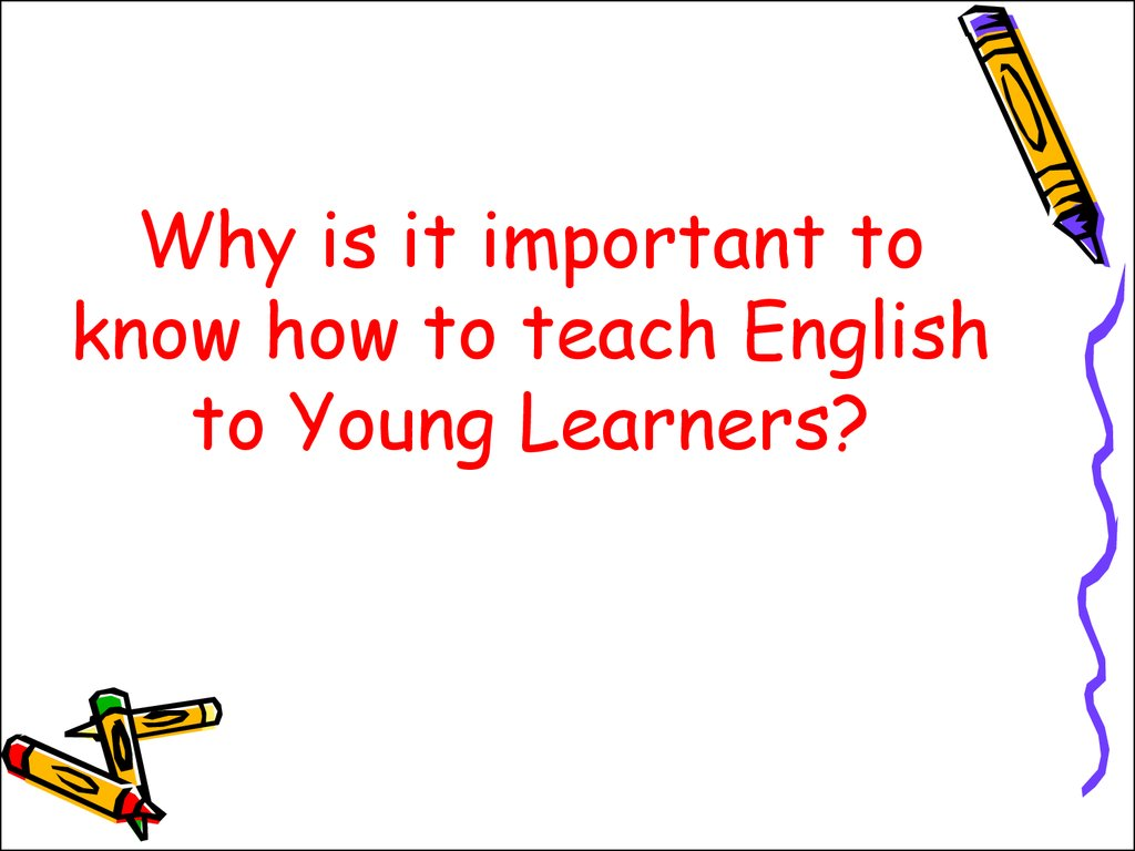 Why is it important to know how to teach English to Young Learners?