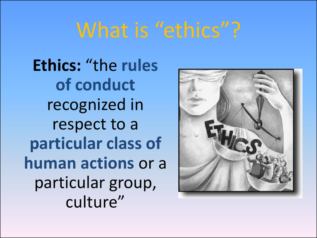 "What is ""ethics""?"