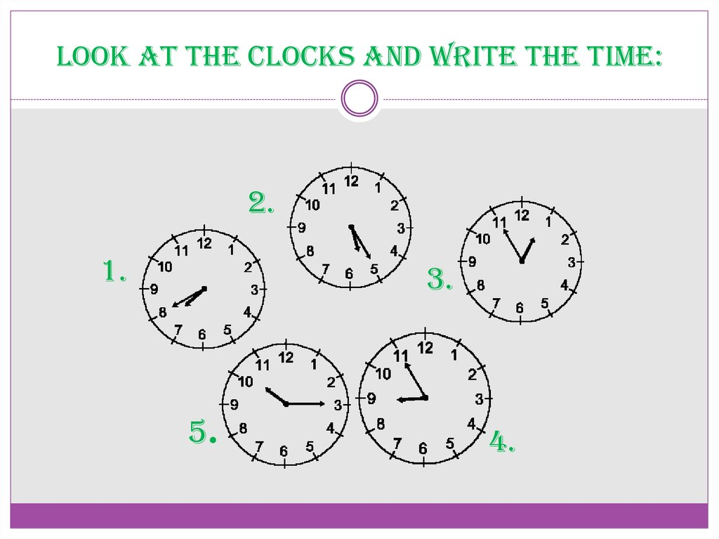 Look at the clocks and write the time:
