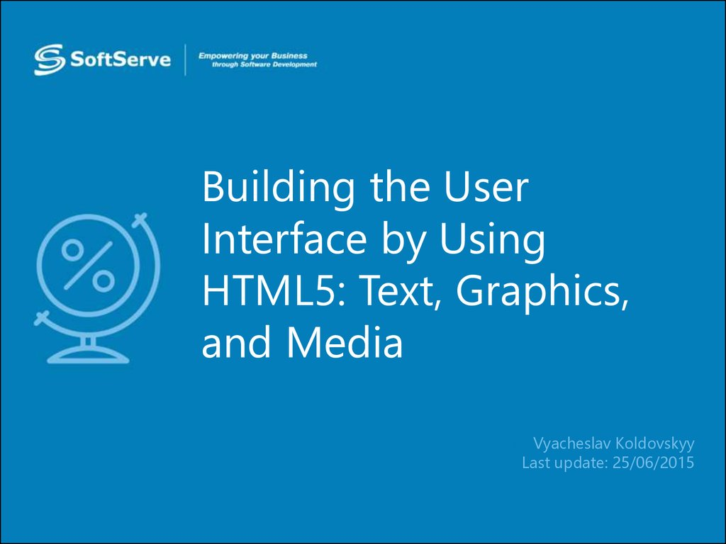 Building the User Interface by Using HTML5: Text, Graphics, and Media