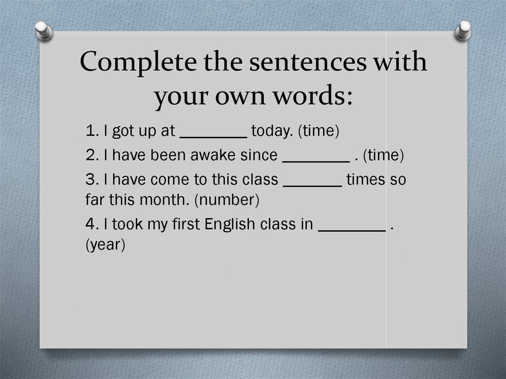 Complete the sentences with your own words: