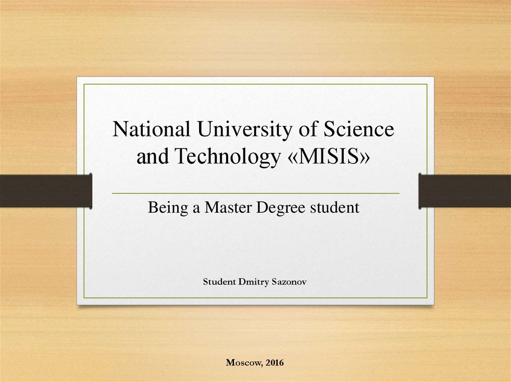 National University of Science and Technology «MISIS» Being a Master Degree student