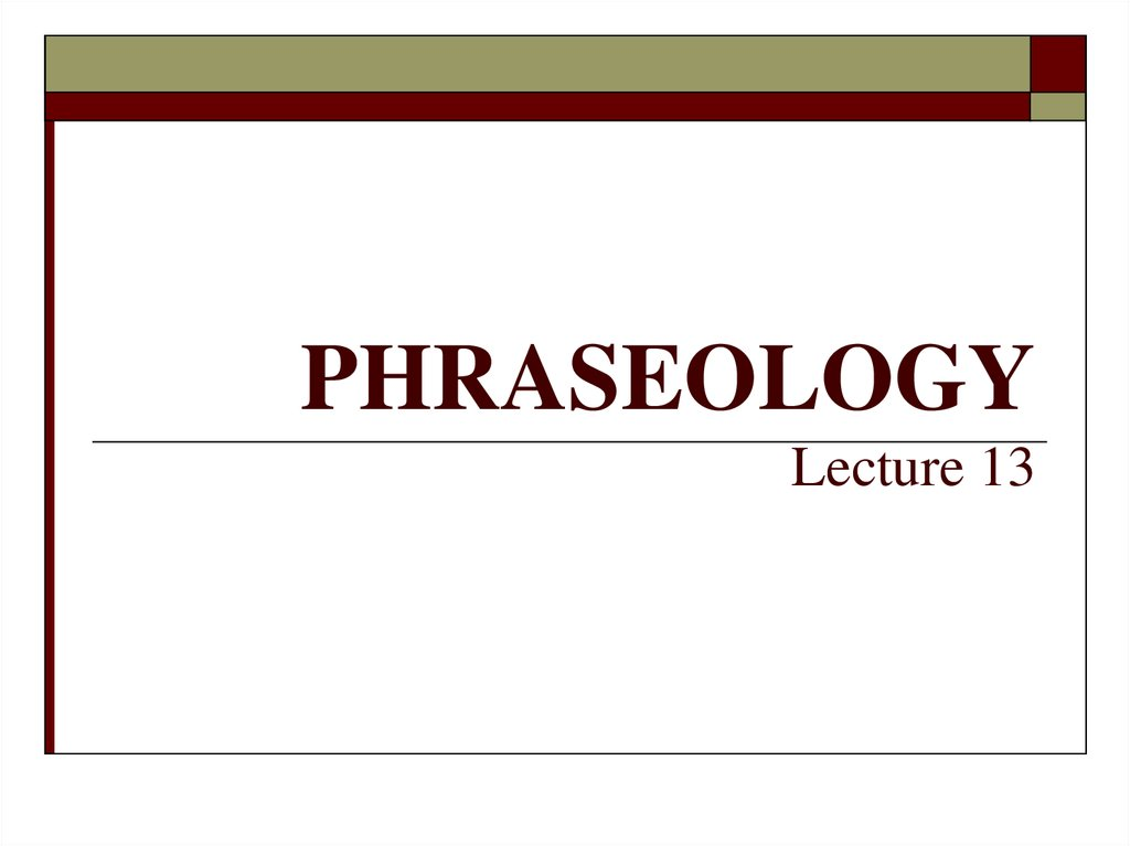 PHRASEOLOGY Lecture 13