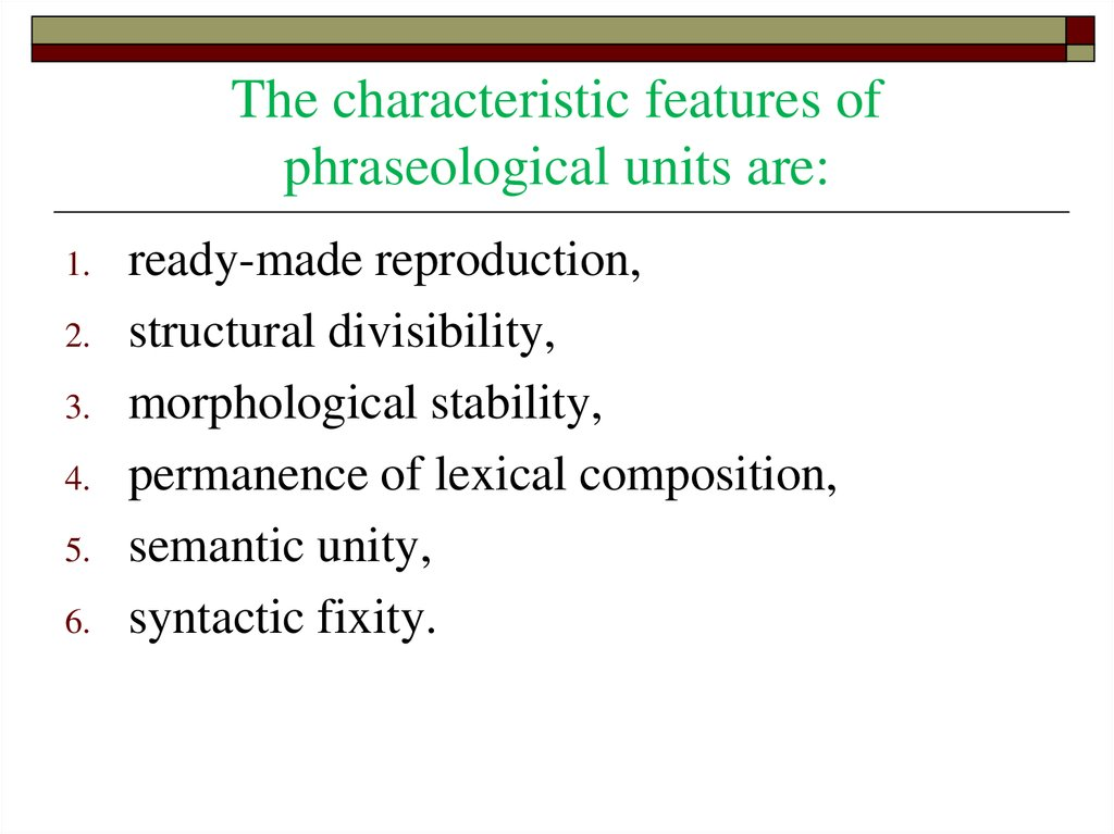 The characteristic features of phraseological units are: