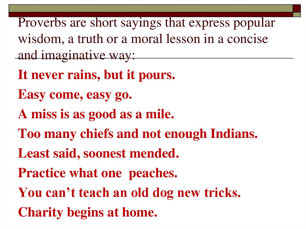 Proverbs are short sayings that express popular wisdom, a truth or a moral lesson in a concise and imaginative way: