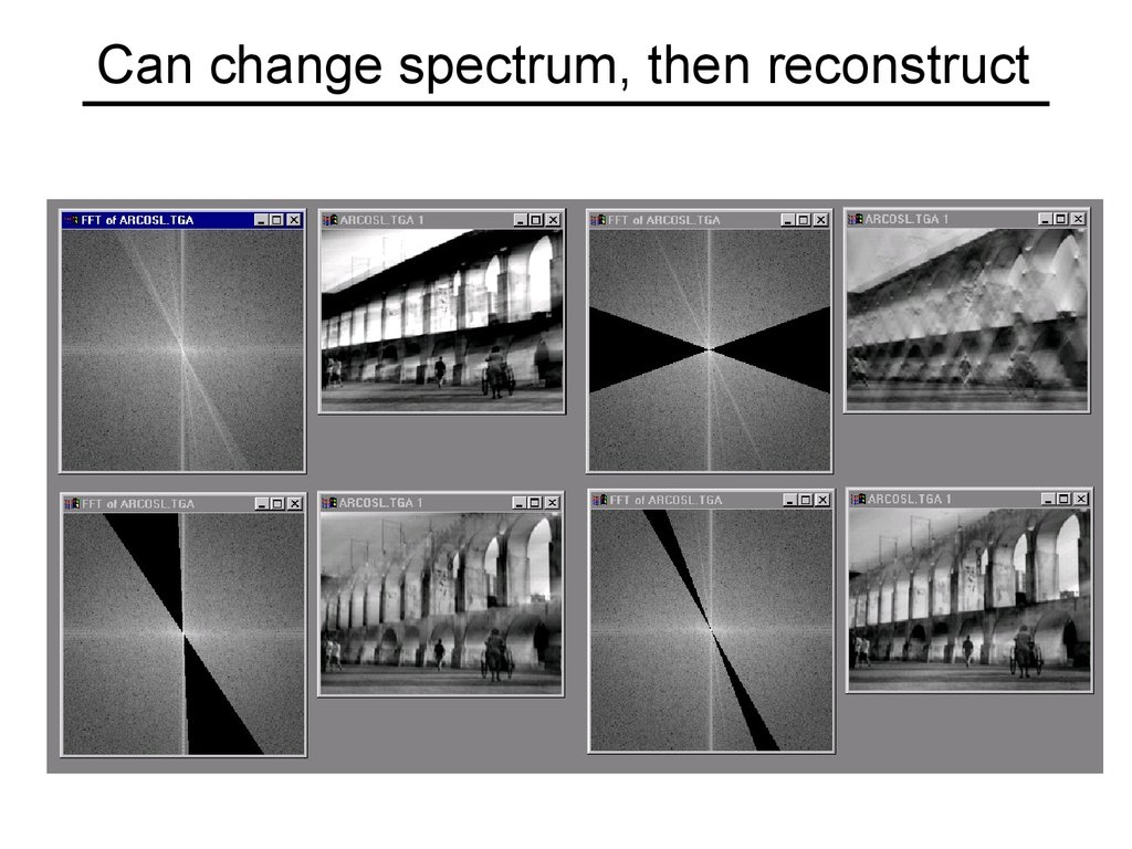 Can change spectrum, then reconstruct