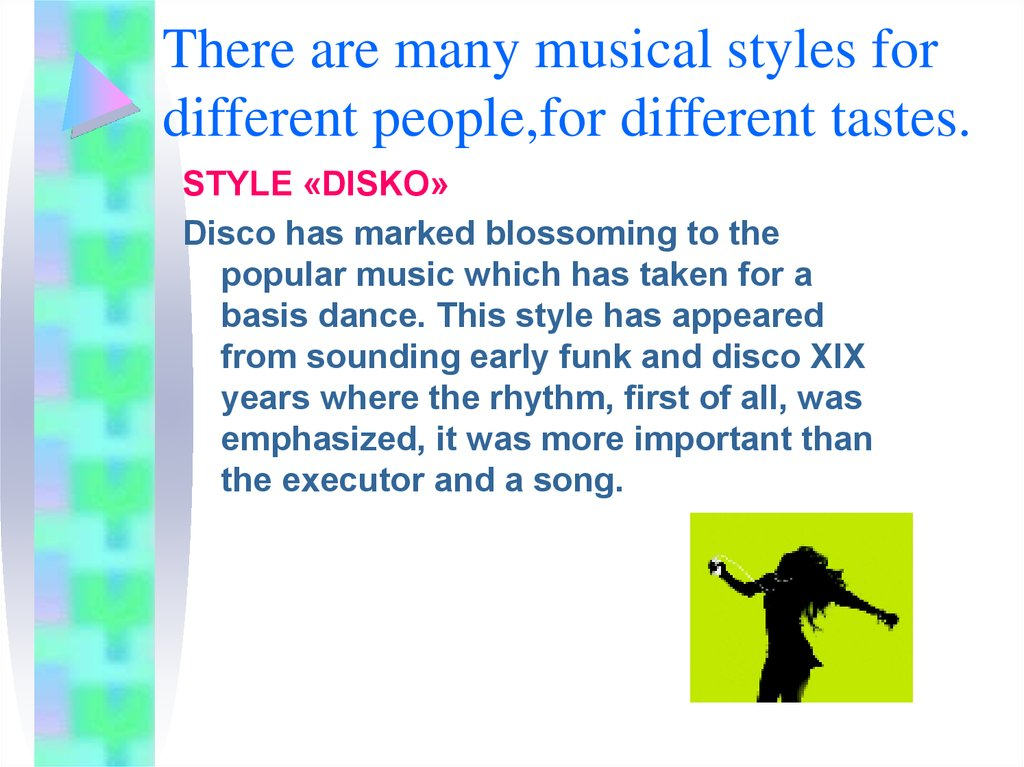 There are many musical styles for different people,for different tastes.