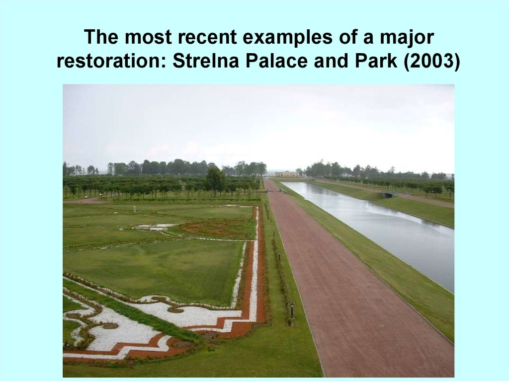 The most recent examples of a major restoration: Strelna Palace and Park (2003)