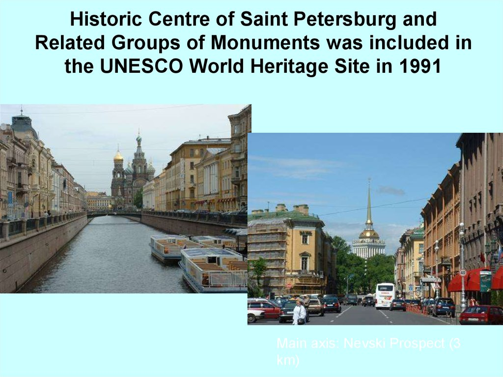 Historic Centre of Saint Petersburg and Related Groups of Monuments was included in the UNESCO World Heritage Site in 1991