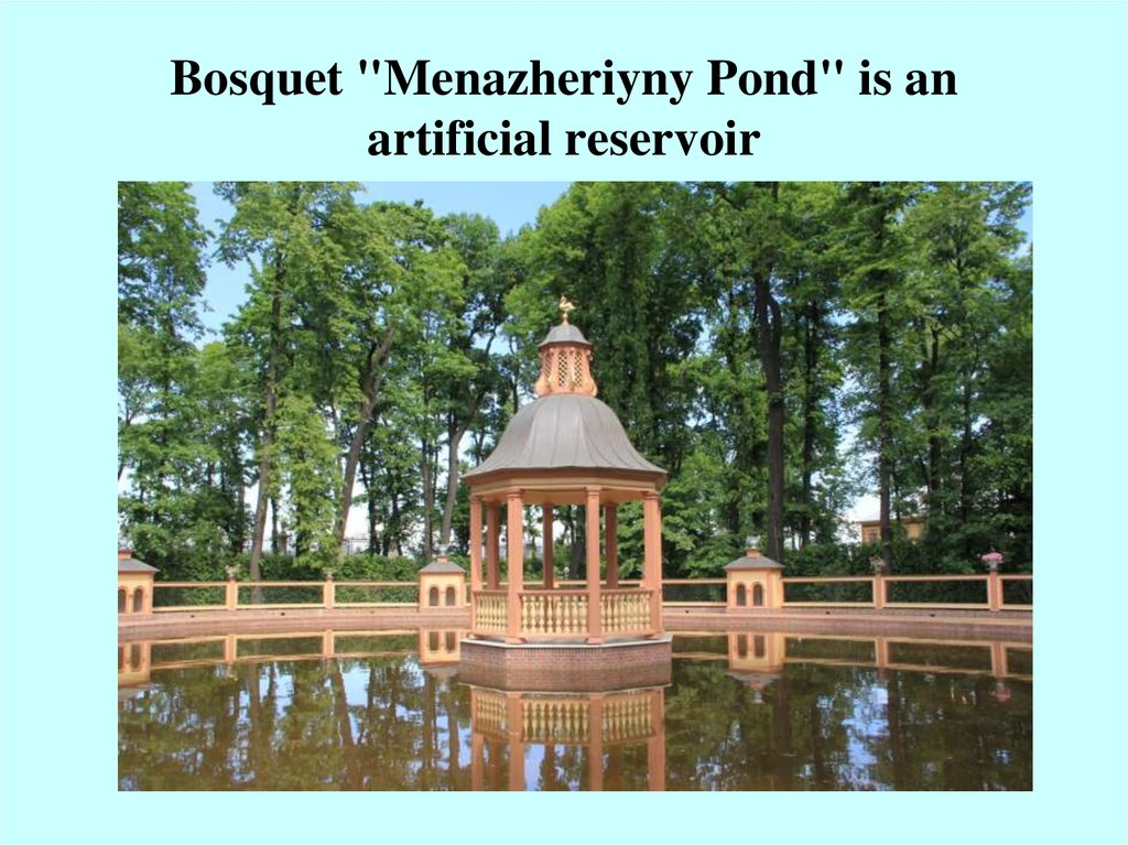 "Bosquet ""Menazheriyny Pond"" is an artificial reservoir"