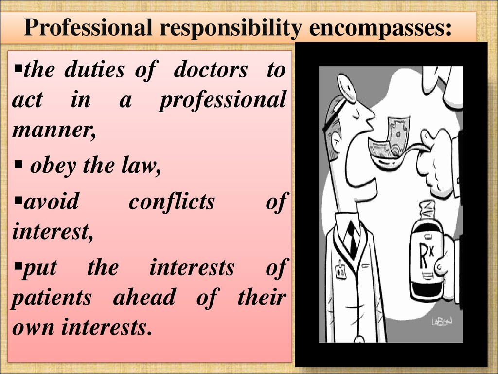 Professional responsibility encompasses: