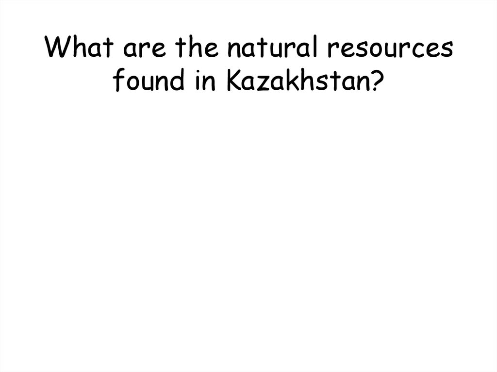 What are the natural resources found in Kazakhstan?
