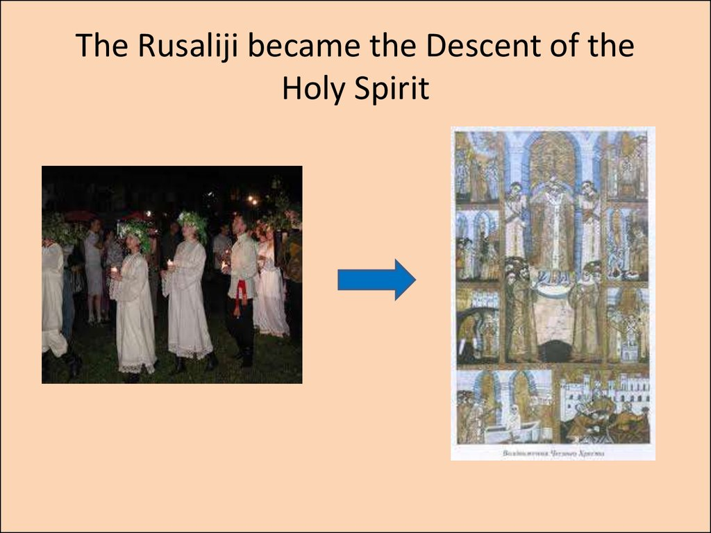 The Rusaliji became the Descent of the Holy Spirit
