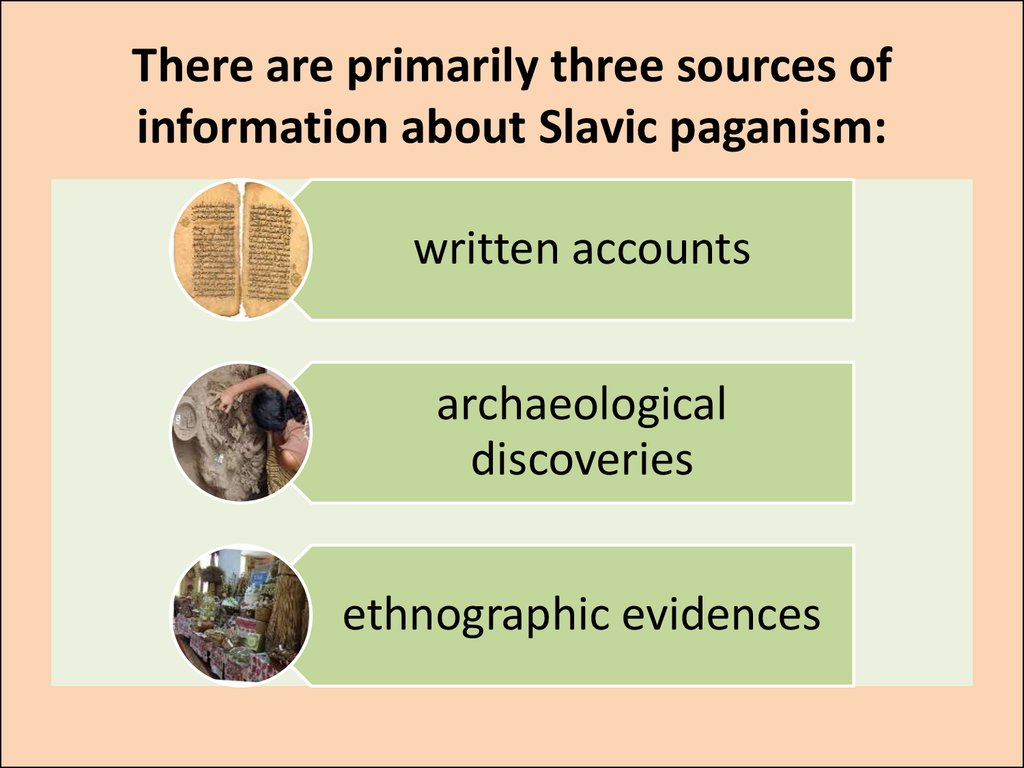 There are primarily three sources of information about Slavic paganism: