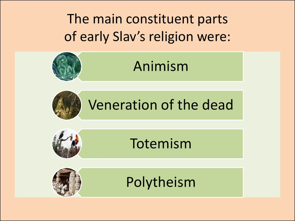 The main constituent parts of early Slav's religion were: