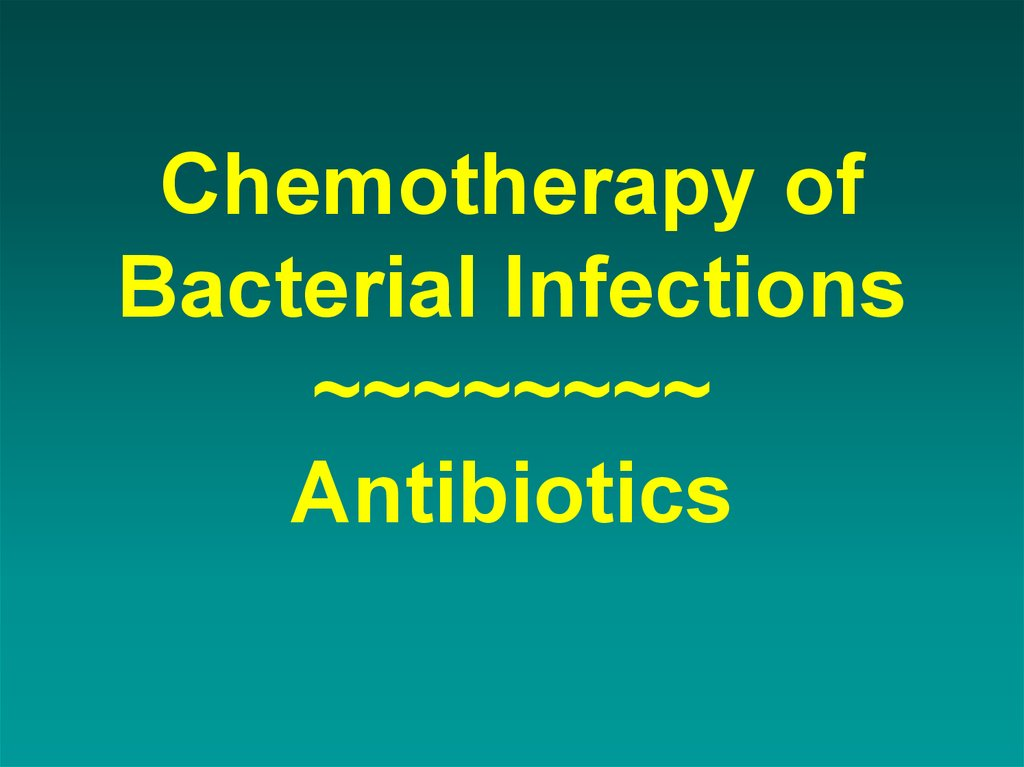 Chemotherapy of Bacterial Infections ~~~~~~~~ Antibiotics