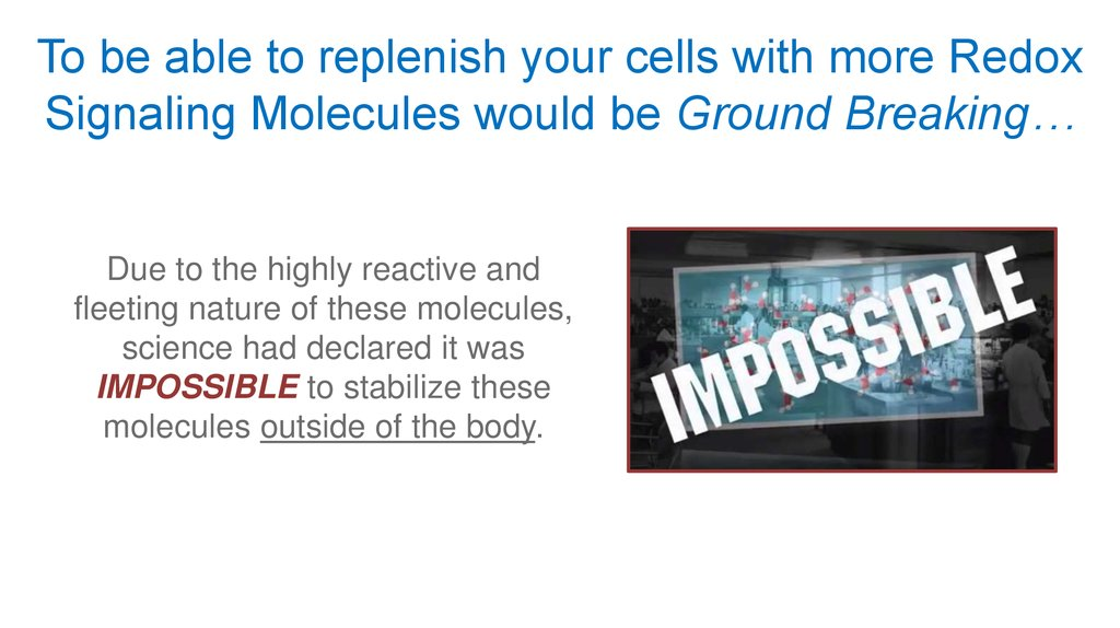 To be able to replenish your cells with more Redox Signaling Molecules would be Ground Breaking…