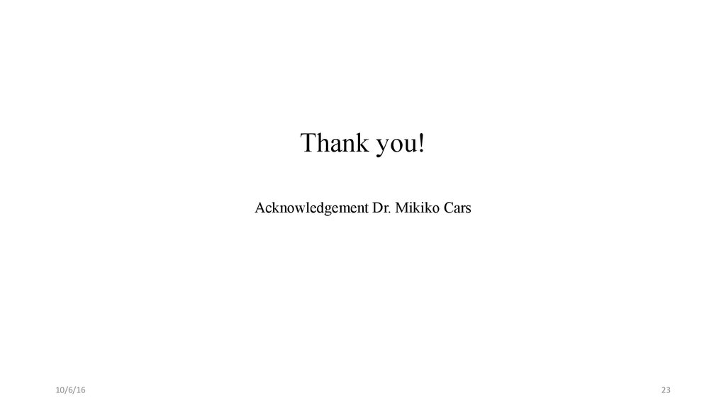 Thank you! Acknowledgement Dr. Mikiko Cars