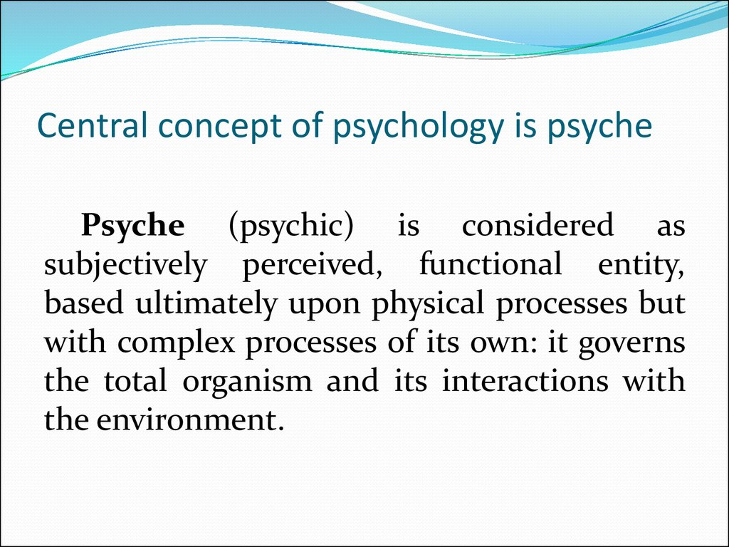 Central concept of psychology is psyche