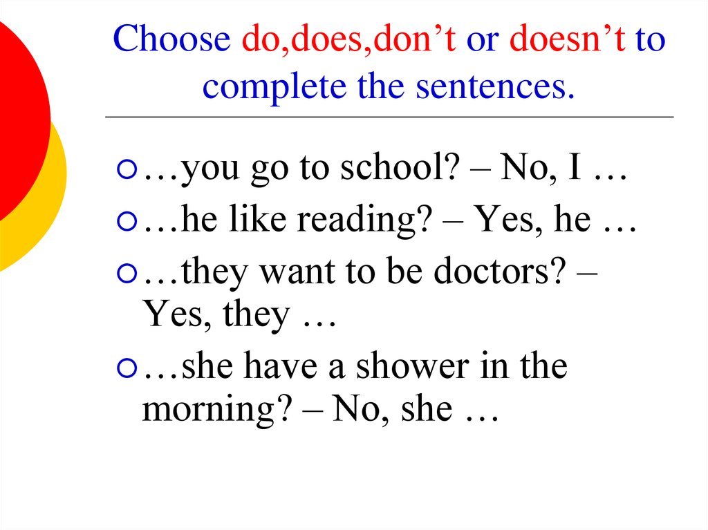 Choose do,does,don't or doesn't to complete the sentences.