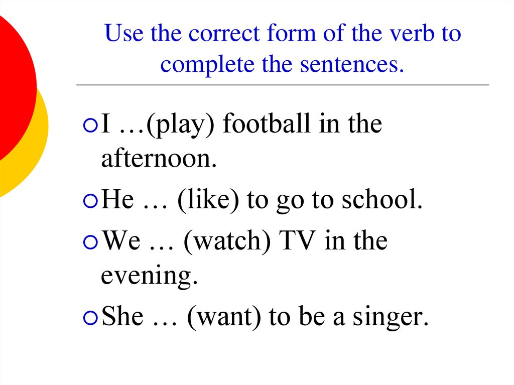 Use the correct form of the verb to complete the sentences.