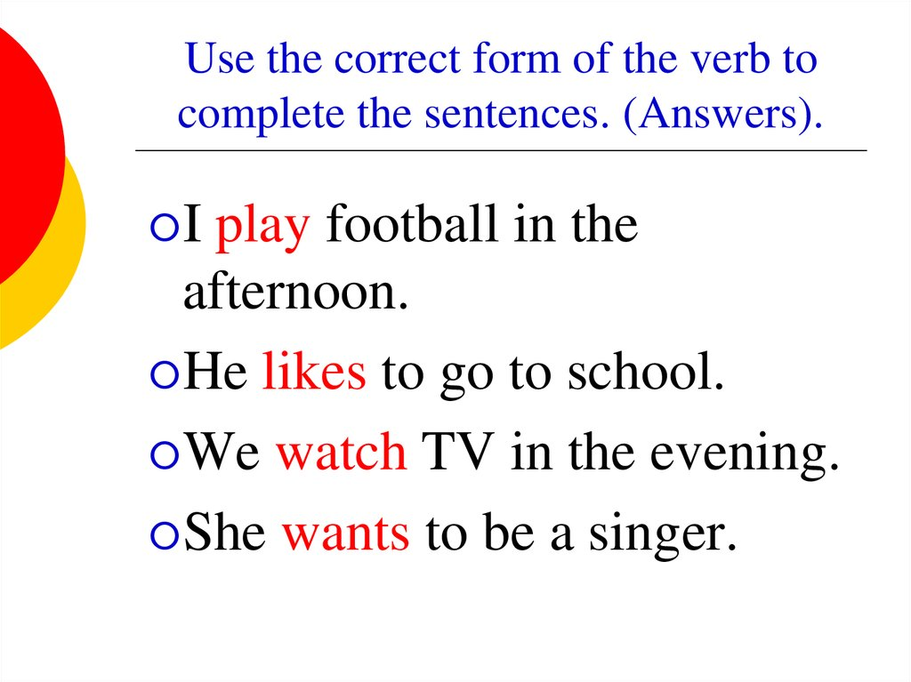 Use the correct form of the verb to complete the sentences. (Answers).