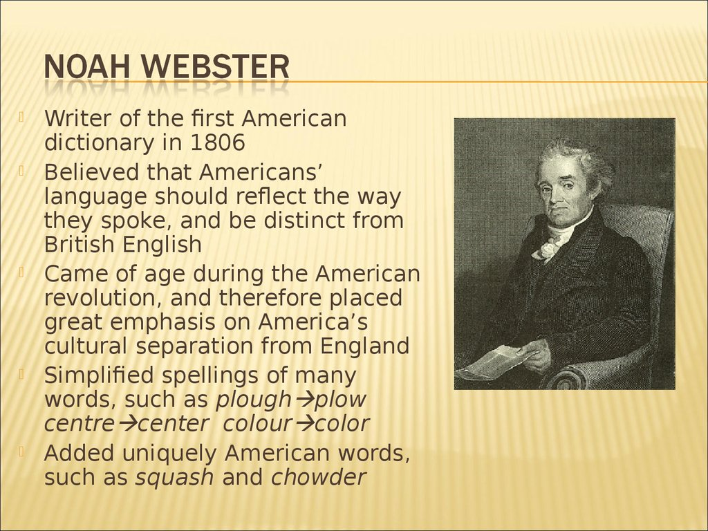 noah webster a man who loved words Noah webster was a very learned and devout man noah webster also used quotes from many authors of classical literature in his dictionary.