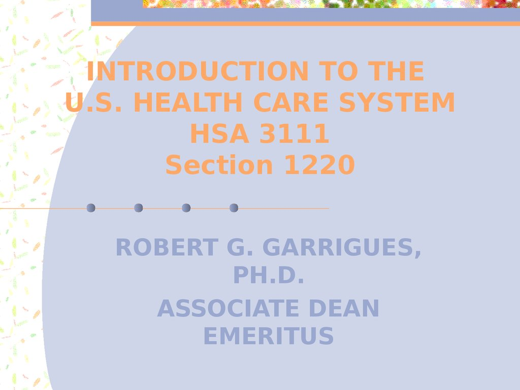 INTRODUCTION TO THE U.S. HEALTH CARE SYSTEM HSA 3111 Section 1220