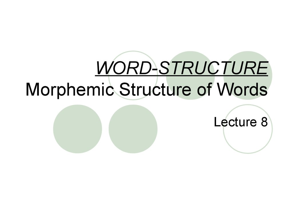 WORD-STRUCTURE Morphemic Structure of Words