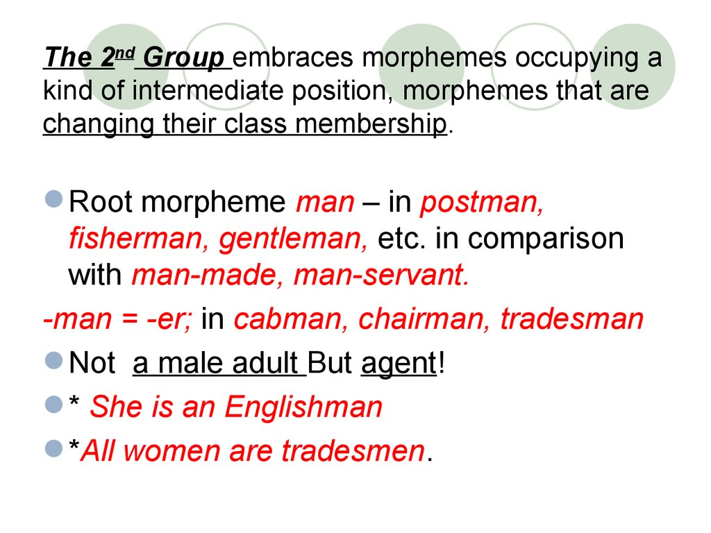 The 2nd Group embraces morphemes occupying a kind of intermediate position, morphemes that are changing their class membership.