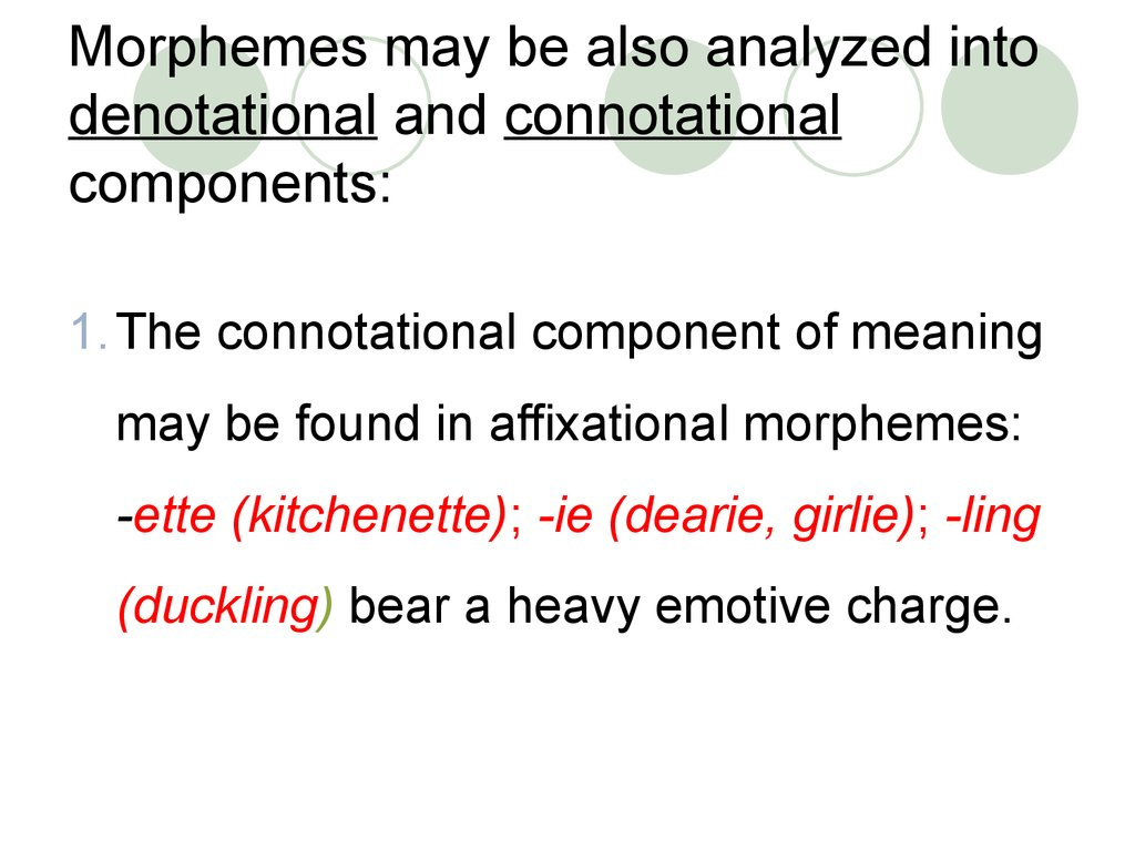 Morphemes may be also analyzed into denotational and connotational components: