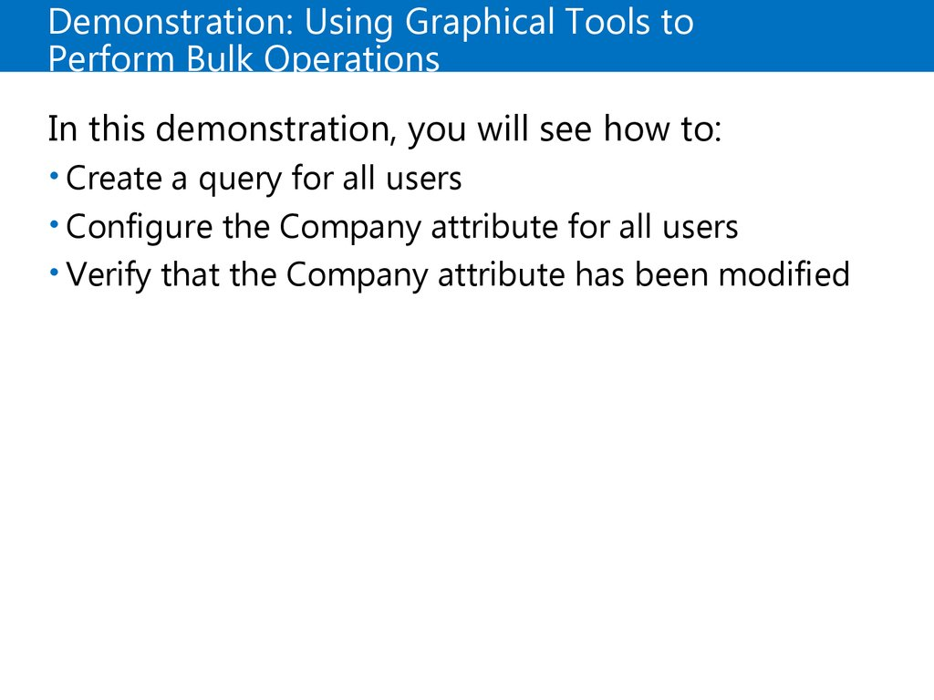 Demonstration: Using Graphical Tools to Perform Bulk Operations