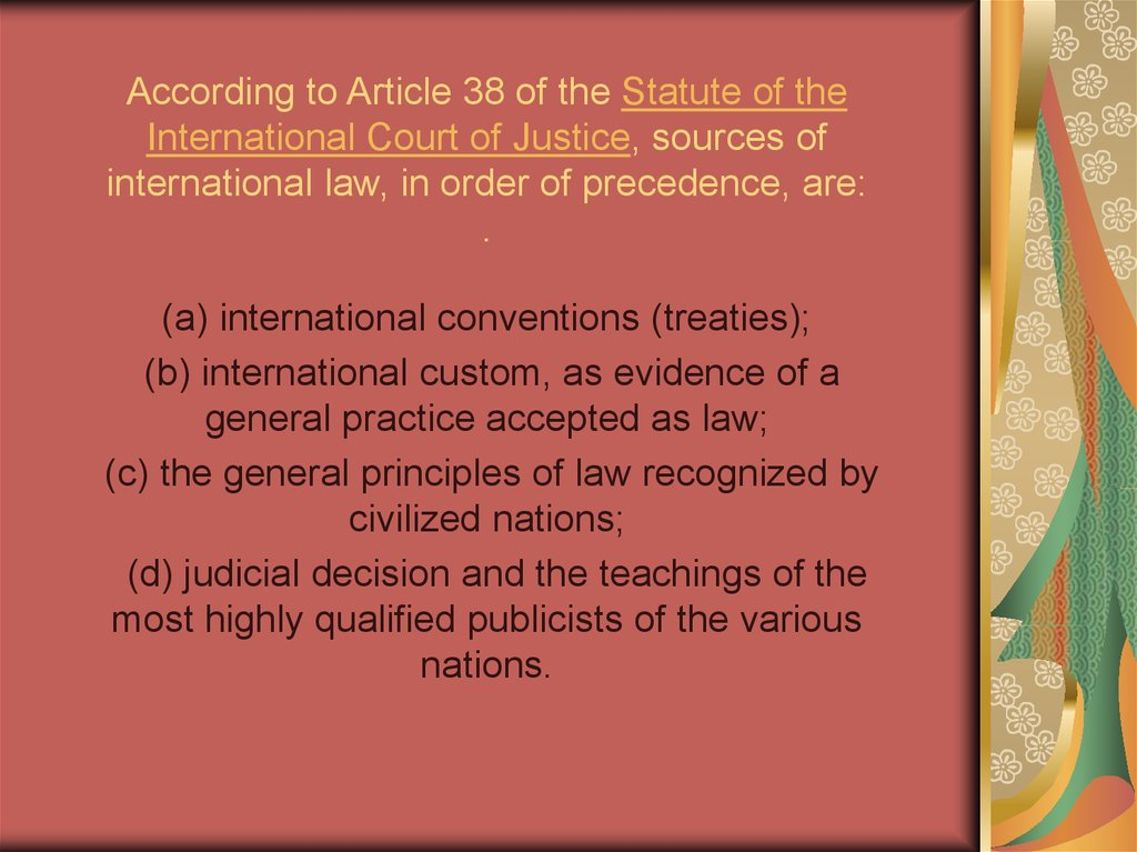 According to Article 38 of the Statute of the International Court of Justice, sources of international law, in order of