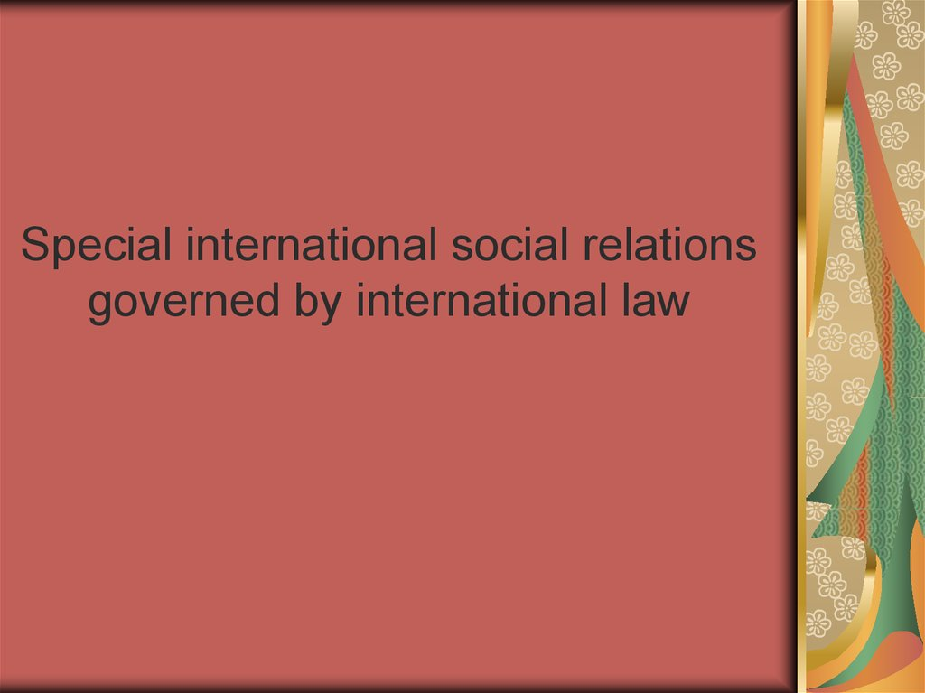 Special international social relations governed by international law
