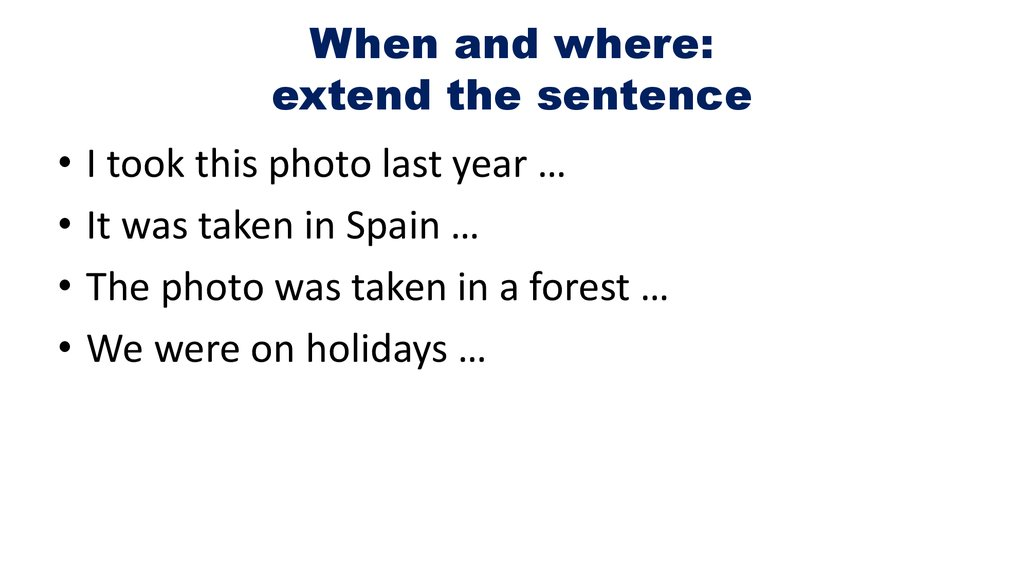 When and where: extend the sentence