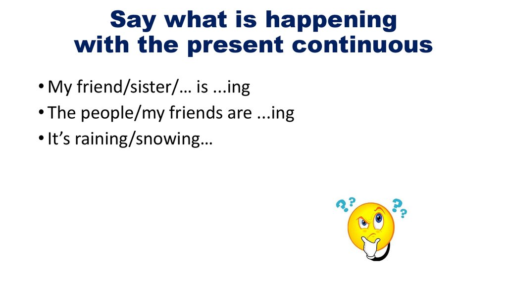 Say what is happening with the present continuous
