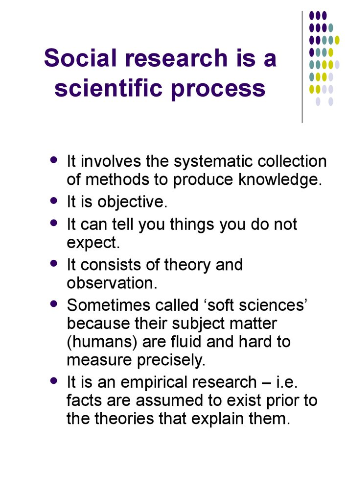 Social research is a scientific process