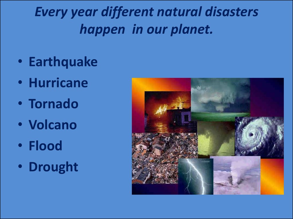 Every year different natural disasters happen in our planet.